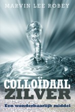 Colloidaal Zilver Een wonderbaarlijk middel - Boek van Marvin Lee Robey